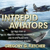 Intrepid Aviators: The True Story of U.S.S. Intrepids Torpedo Squadron 18 and Its Epic Clash With the Superbattleship Musashi Audiobook, by Gregory G Fletcher