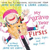 My Brave Year of Firsts: Tries, Sighs, and High Fives, by Jamie Lee Curtis