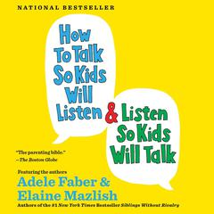 How to Talk So Kids Will Listen & Listen So Kids Will Talk Audiobook, by Adele Faber, Elaine Mazlish
