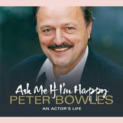 Ask Me If I'm Happy: An Actor's Life Audiobook, by Peter Bowles