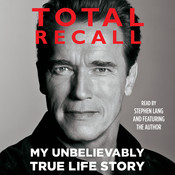Total Recall: My Unbelievably True Life Story Audiobook, by Arnold Schwarzenegger