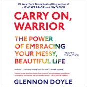 Carry On, Warrior: The Momastery Way to Let Go, Love One Another, and Build a Life, by Glennon Melton, Glennon Doyle Melton