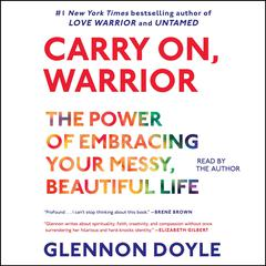 Carry On, Warrior: Thoughts on Life Unarmed Audiobook, by Glennon Doyle Melton, Glennon Melton