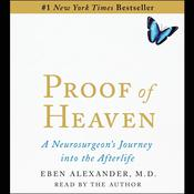 Proof of Heaven: A Neurosurgeons Near Death Experience and Journey, by Eben Alexander