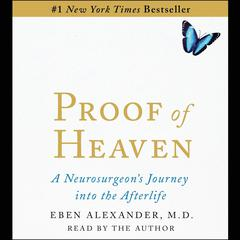 Proof of Heaven: A Neurosurgeons Near-Death Experience and Journey into the Afterlife Audiobook, by Author Info Added Soon