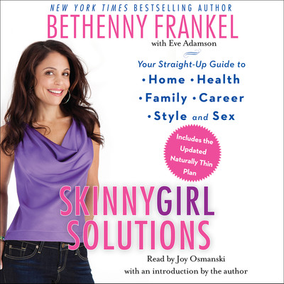 Skinnygirl Solutions: Your Straight-Up Guide to Home, Health, Family, Career, Style, and Sex Audiobook, by Bethenny Frankel
