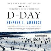 D-Day: June 6, 1944: The Climactic Battle of WWII, by Stephen E. Ambrose