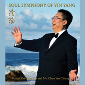 Soul Symphony of Yin Yang: For Healing and Rejuvenation, by Dr. Zhi Gang Sha, Zhi Gang Sha, Chun Yen Chiang