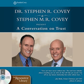 A Conversation on Trust: The One Thing That Impacts Every Dimension of Life, by Stephen R. Covey, Stephen M. R. Covey
