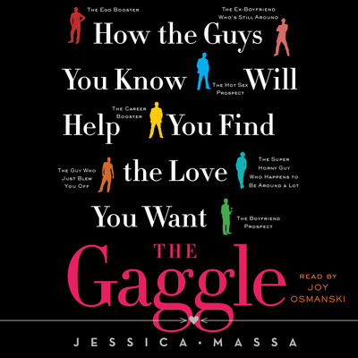 The Gaggle: How the Guys You Know Will Help You Find the Love Audiobook, by Jessica Massa