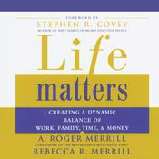 Life Matters: Creating a Dynamic Balance of Work, Family, Time & Money Audiobook, by A. Roger Merrill