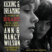 Kicking & Dreaming: A Story of Heart, Soul, and Rock and Roll, by Ann Wilson, Nancy Wilson
