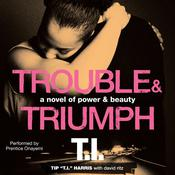"Trouble & Triumph: A Novel of Power & Beauty, by Tip ""T. I."" Harris"