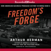 Freedom's Forge: How American Business Built the Arsenal of Democracy That Won World War II Audiobook, by Arthur Herman