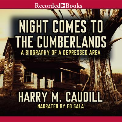 Night Comes to the Cumberlands: A Biography of a Depressed Area Audiobook, by
