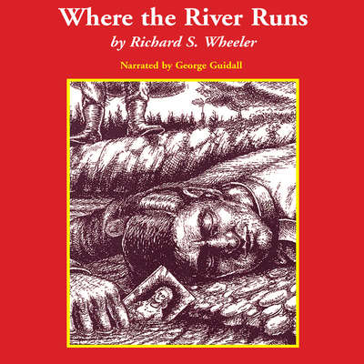 Where the River Runs Audiobook, by Richard S. Wheeler