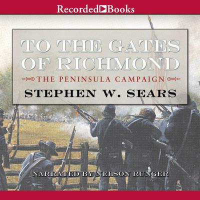 To the Gates of Richmond: The Peninsula Campaign Audiobook, by