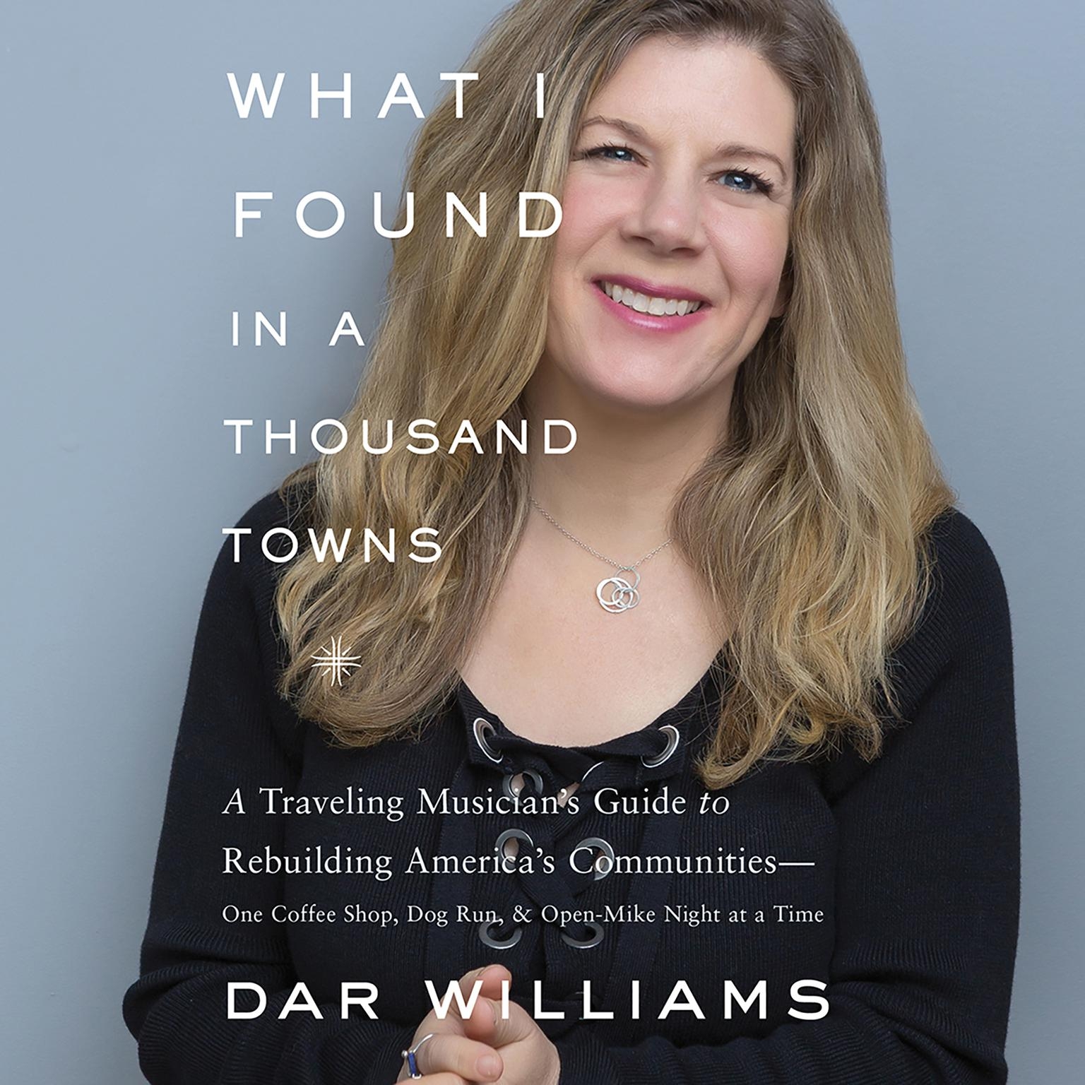 Printable What I Found in a Thousand Towns: A Traveling Musician's Guide to Rebuilding America's Communities—One Coffee Shop, Dog Run, and Open-Mike Night at a Time Audiobook Cover Art