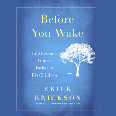Before You Wake: Life Lessons from a Father to His Children Audiobook, by Erick Erickson