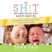 The Sh!t No One Tells You about Baby #2: A Guide To Surviving Your Growing Family Audiobook, by Dawn Dais