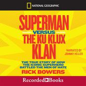Superman versus the Ku Klux Klan: The True Story of How the Iconic Superhero Battled the Men of Hate Audiobook, by Rick Bowers