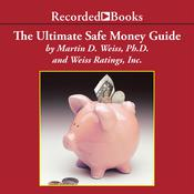The Ultimate Safe Money Guide: How Everyone 50 & Over Can Protect, Save, and Grow Their Money Audiobook, by Martin D. Weiss