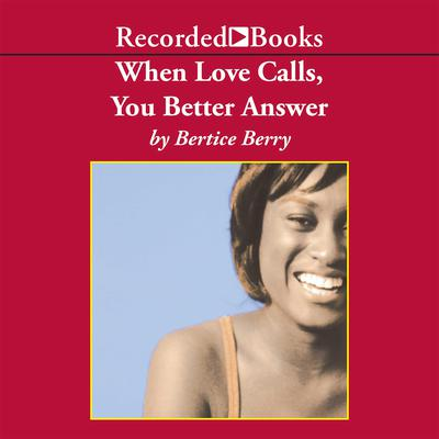 When Love Calls, You Better Answer Audiobook, by Bertice Berry