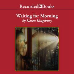 Waiting for Morning Audiobook, by Karen Kingsbury