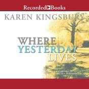Where Yesterday Lives Audiobook, by Karen Kingsbury