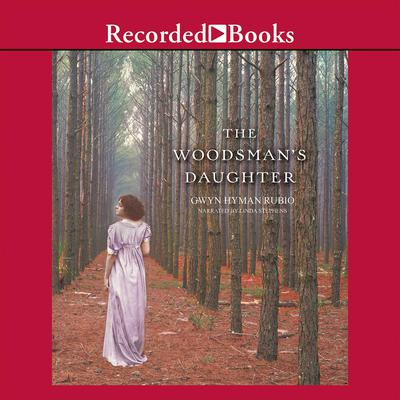 The Woodsman's Daughter Audiobook, by Gwyn Hyman Rubio