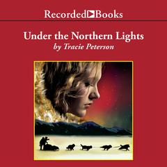 Under the Northern Lights Audiobook, by Tracie Peterson