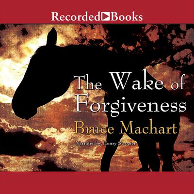 The Wake of Forgiveness Audiobook, by Bruce Machart