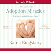 A Treasury of Adoption Miracles: True Stories of God's Presence Today Audiobook, by Karen Kingsbury