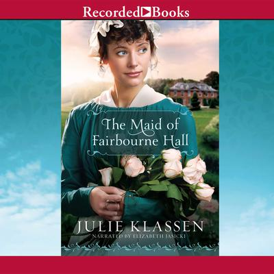 The Maid of Fairbourne Hall Audiobook, by Julie Klassen