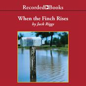When the Finch Rises, by Jack Riggs