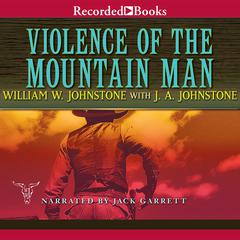 Violence of the Mountain Man Audiobook, by J. A. Johnstone, William W. Johnstone