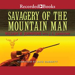 Savagery of the Mountain Man Audiobook, by J. A. Johnstone, William W. Johnstone