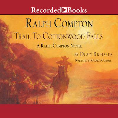 Ralph Compton Trail to Cottonwood Falls: A Ralph Compton Novel Audiobook, by Dusty Richards