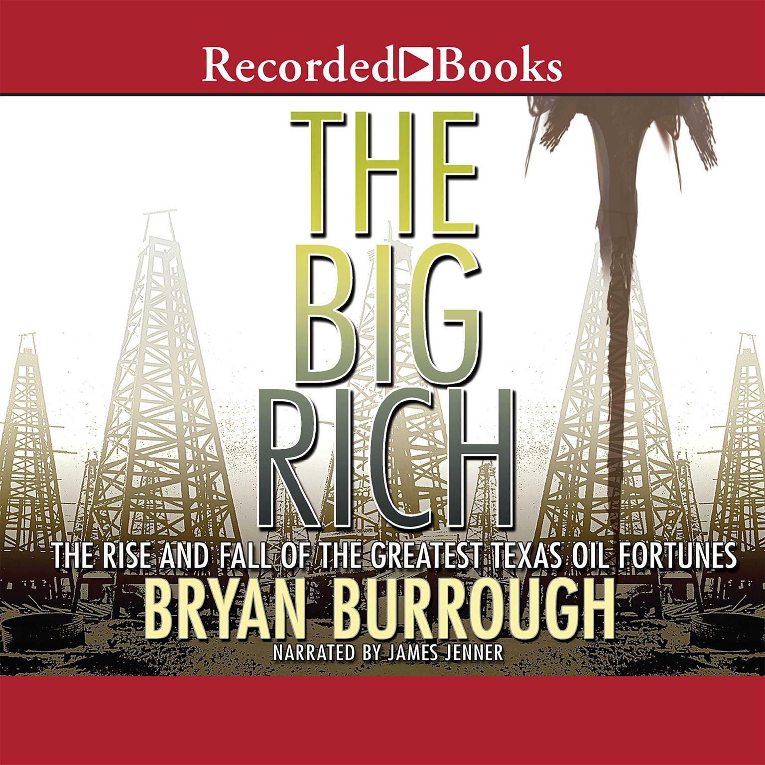 Printable The Big Rich: The Rise and Fall of the Greatest Texas Oil Fortunes Audiobook Cover Art