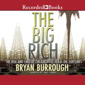 The Big Rich: The Rise and Fall of the Greatest Texas Oil Fortunes Audiobook, by Bryan Burrough