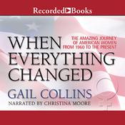 When Everything Changed: The Amazing Journey of American Women from 1960 to the Present Audiobook, by Gail Collins