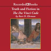 Truth and Fiction in The Da Vinci Code: A Historian Reveals What We Really Know about Jesus, Mary Magdalene, and Constantine, by Bart D. Ehrman