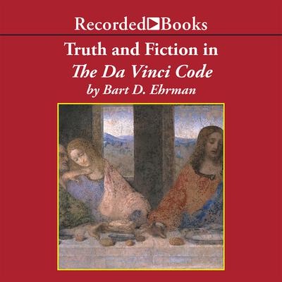 Truth and Fiction in The Da Vinci Code: A Historian Reveals What We Really Know about Jesus, Mary Magdalene, and Constantine Audiobook, by Bart D. Ehrman