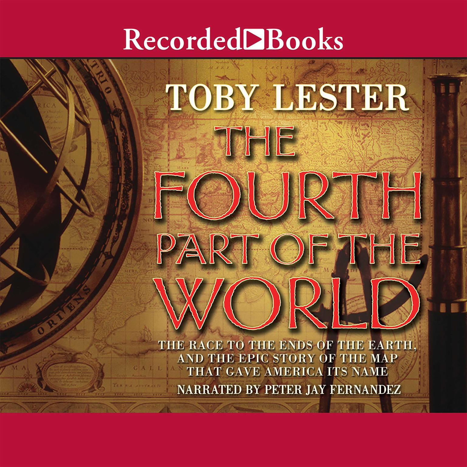 Printable The Fourth Part of the World: The Race to the Ends of the Earth, and the Epic Story of the Map That Gave America Its Name Audiobook Cover Art