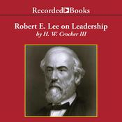 Robert E. Lee on Leadership: Executive Lessons in Character, Courage, and Vision, by H. W. Crocker