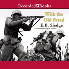 With the Old Breed: At Peleliu and Okinawa Audiobook, by E. B. Sledge