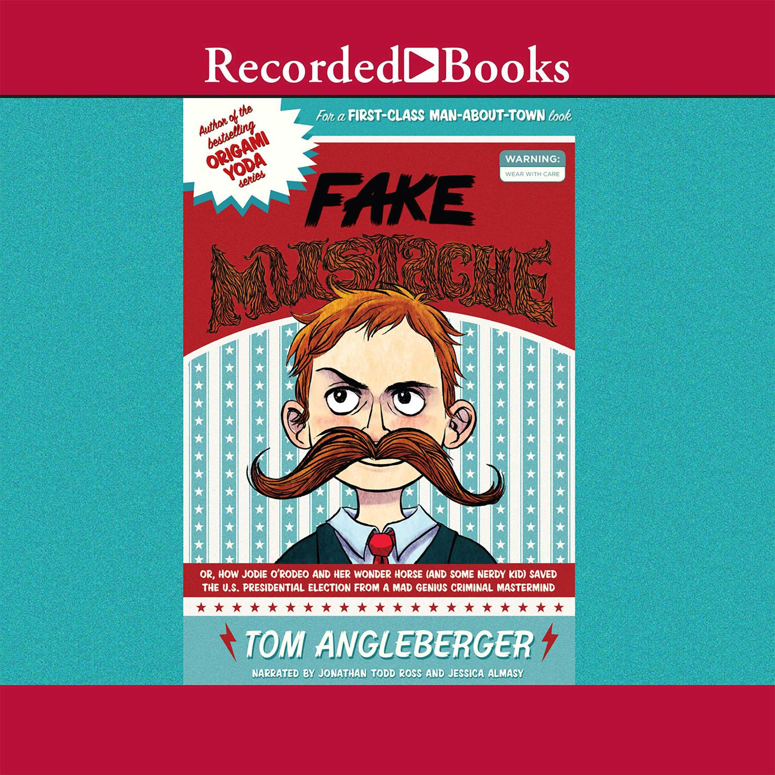 Printable Fake Mustache: Or, How Jodie O'Rodeo and Her Wonder Horse (and Some Nerdy Kid) Saved the US Presidential Election from a Mad Genius Audiobook Cover Art