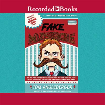 Fake Mustache: Or, How Jodie O'Rodeo and Her Wonder Horse (and Some Nerdy Kid) Saved the US Presidential Election from a Mad Genius Audiobook, by Tom Angleberger