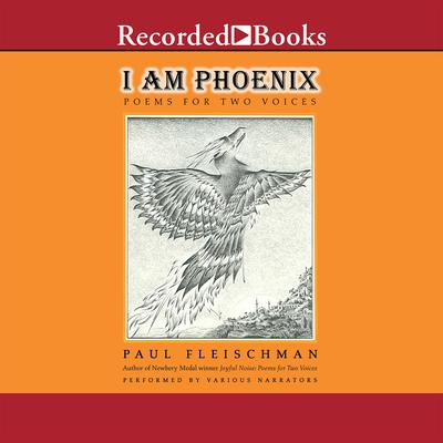 I Am Phoenix: Poems for Two Voices Audiobook, by Paul Fleischman
