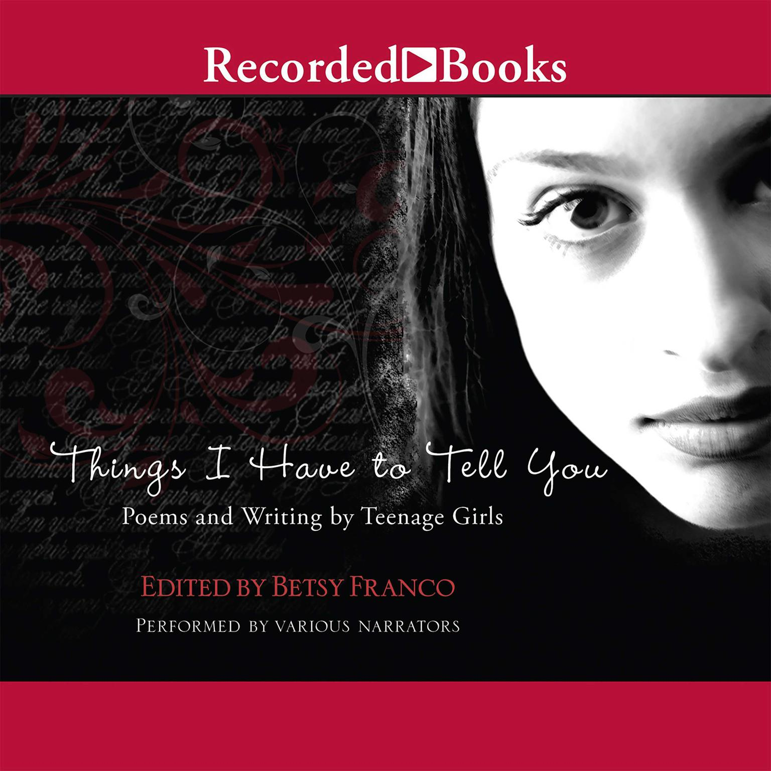 Printable Things I Have to Tell You: Poems and Writing by Teenage Girls Audiobook Cover Art